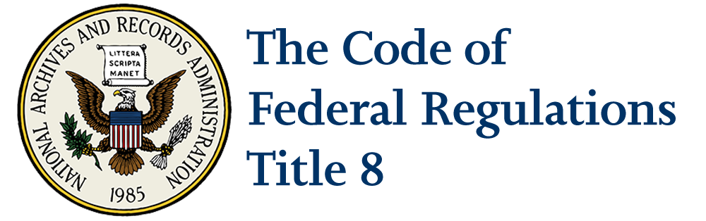 The Code of Federal Regulations Title 8